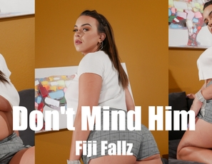 WillTileXXX/Dont Mind Him Fiji Fallz